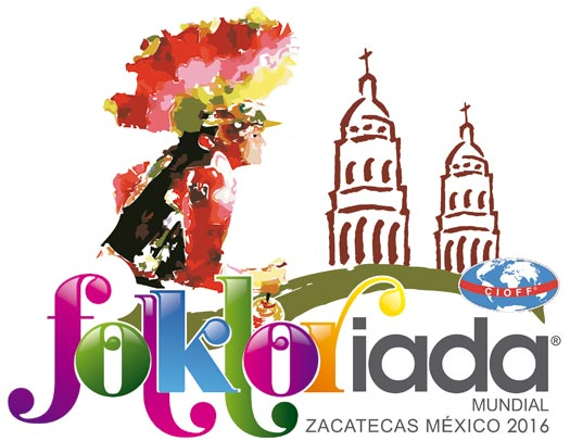 CIOFF® Welt Folkloriada in Zacatecas / Mexiko vom 30. Juli bis 7. August 2016